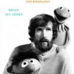Jim Henson: The Biography: The Review