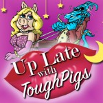 April Fools: Up Late with ToughPigs